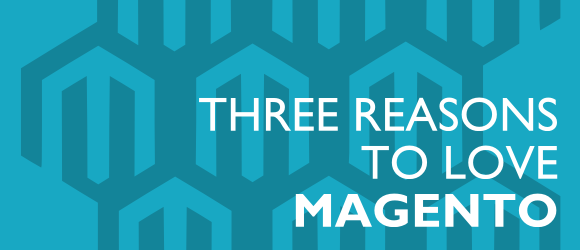3 reasons to love Magento Commerce